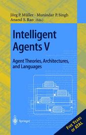 Intelligent Agents V: Agents Theories, Architectures, and Languages: 5th International Workshop, ATAL'98, Paris, France, July 4-7, 1998, Proceedings