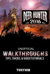 Deer Hunter 2016 Unofficial Walkthroughs, Tips, Tricks, & Video Tutorials