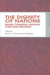 The Dignity of Nations: Equality, Competition, and Honor in East Asian Nationalism