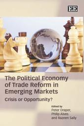 The Political Economy of Trade Reform in Emerging Markets: Crisis Or Opportunity