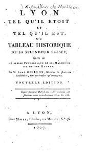 Lyon tel qu'il étoit et tel qu'il est: ou, Tableau historique de sa splendeur passée, suivi de l'histoire pittoresque de ses malheurs et de ses ruines