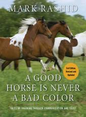 A Good Horse Is Never a Bad Color: Tales of Training through Communication and Trust, Edition 2