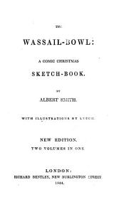 The Wassail-bowl: A Comic Christmas Sketch-book
