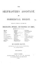 The shipmaster's assistant, and commercial digest: containing information necessary for merchants, owners, and masters of ships ...