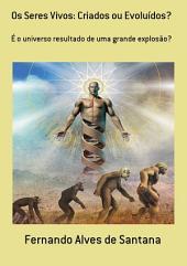 Os Seres Vivos Criados Ou Evoluídos?