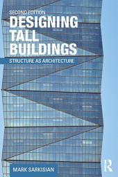 Designing Tall Buildings: Structure as Architecture, Edition 2