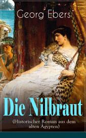 Die Nilbraut (Historischer Roman aus dem alten Ägypten) - Vollständige Ausgabe: Historischer Abenteuerroman