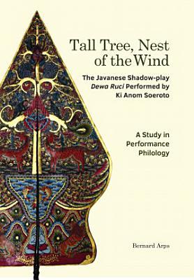 Tall Tree  Nest of the Wind  The Javanese Shadow play Dewa Ruci Performed by Ki Anom Soeroto
