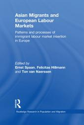 Asian Migrants and European Labour Markets: Patterns and Processes of Immigrant Labour Market Insertion in Europe