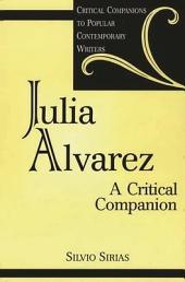 Julia Alvarez: A Critical Companion