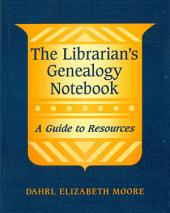 The Librarian's Genealogy Notebook: A Guide to Resources