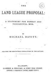 The Land league proposal: a statement for honest and thoughtful men: Volume 15
