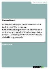 Soziale Beziehungen und Kommunikation im Internet: Eine empirische qualitative Studie