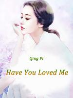 Have You Loved Me