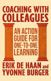 Coaching with Colleagues 2nd Edition: An Action Guide for One-to-One Learning, Edition 2