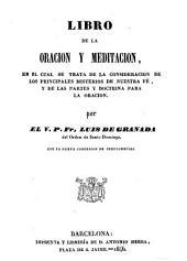 Libro de la oración y meditación: en el cual se trata de la consideracion de los principales misterios de nuestra fé, y de las partes y doctrina para la oración