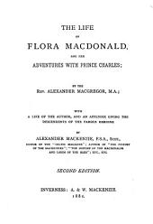 The Life of Flora Macdonald, and Her Adventures with Prince Charles: With a Life of the Author, and an Appendix Giving the Descendents of the Famous Heroine