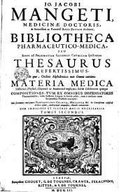JO. JACOBI MANGETI MEDICINAE DOCTORIS & Serenissimi ac Potentiss. REGIS PRVSSIAE Archiatri, BIBLIOTHECA PHARMACEUTICO-MEDICA, SEU Rerum ad PHARMACIAM GALENICO-CHYMICAM spectantium THESAURUS REFERTISSIMUS, In quo, Ordine Alphabetico non Omnis tantum MATERIA MEDICA Historice, Physice, Chymice ac Anatomice explicata ; sed & Celebriores quaeque COMPOSITIONES, TUM EX OMNIBUS DISPENSATORIIS Pharmaceuticis, variis hactenus Linguis in lucem editis, tum e melioris notae Scriptoribus Practicis excerptae: Imo secretiores non paucae PRAEPARATIONES CHYMICAE, MECHANICAE &c. in Curiosorum cujusvis Ordinis usum, undequaque conquisitae, abude cumulantur. Cum INDICIBUS ET FIGURIS AENEIS NECESSARIIS.: TOMUS SECUNDUS, Volume 2