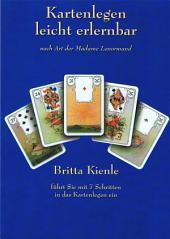Kartenlegen leicht erlernbar - nach Art der Madame Lenormand: Britta Kienle führt Sie in 7 Schritten in das Kartenlegen ein