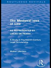 The Medieval Idea of Law as Represented by Lucas de Penna (Routledge Revivals)