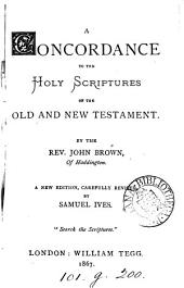 A concordance to the holy Scriptures of the Old and New Testament. Miniature ed