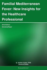 Familial Mediterranean Fever  New Insights for the Healthcare Professional  2012 Edition