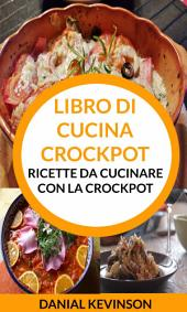 Libro di cucina Crockpot: Ricette da cucinare con la Crockpot