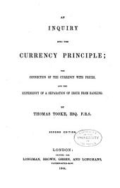 An Inquiry Into the Currency Principle; the Connection of the Currency with Prices, and the Expediency of a Separation of Issue from Banking