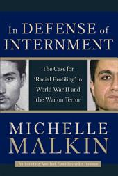 In Defense of Internment: The Case for 'Racial Profiling' in World War II and the War on Terror