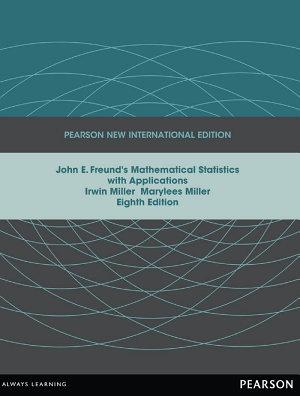 John E  Freund s Mathematical Statistics with Applications  Pearson New International Edition