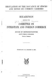 Regulation of the Issuance of Stocks and Bonds by Common Carriers: Hearings Before the Committee ... February 9 to March 17, 1914