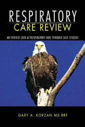 Respiratory Care Review: An Intense Look at Respiratory Care Through Case Studies