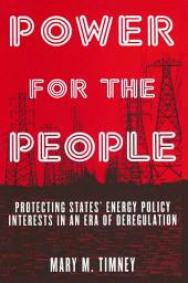Power for the People: Protecting States' Energy Policy Interests in an Era of Deregulation: Protecting States' Energy Policy Interests in an Era of Deregulation