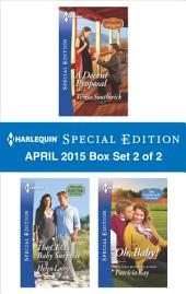 Harlequin Special Edition April 2015 - Box Set 2 of 2: A Decent Proposal\The CEO's Baby Surprise\Oh, Baby!