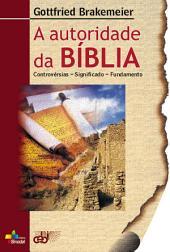 A autoridade da Bíblia: Controvérsias - significado - Fundamento