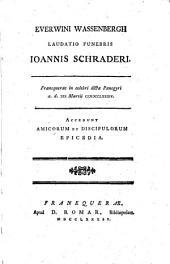 Everwini Wassenbergh Laudatio funebris Ioannis Schraderi: Franequerae in celebri dicta Panegyri a. d. XIX Martii MDCCLXXXIV ; accedunt Amicorum et discipulorum epicedia, Volume 1