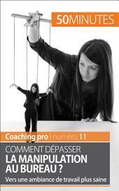 Comment dépasser la manipulation au bureau ?: Vers une ambiance de travail plus saine