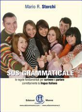 SOS grammaticale: Le regole fondamentali per scrivere e parlare correttamente la lingua italiana