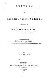 Letters on American Slavery: Addressed to Mr. Thomas Rankin, Merchant at Middlebrook, Augusta Co., Va