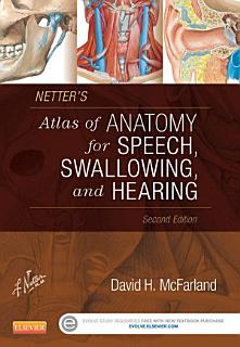 Netter s Atlas of Anatomy for Speech  Swallowing  and Hearing   E Book Book