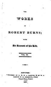 The Works of Robert Burns: With an Account of His Life, Volume 3