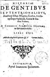Historiae de gentibus septentrionalibus ... a Cornelio scribonio graphaeo, in epitomen redactae, libri XXII, adiecto duplici capitum et materiarum indice