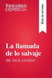 La llamada de lo salvaje de Jack London (Guía de lectura): Resumen y análisis completo