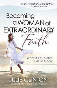 Becoming a Woman of Extraordinary Faith Book