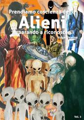 Prendiamo Coscienza degli ALIENI, imparando a riconoscerli -: Volume 2