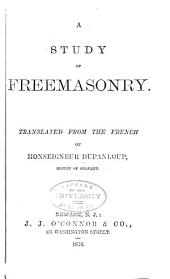 A Study of Freemasonry: Translated from the French