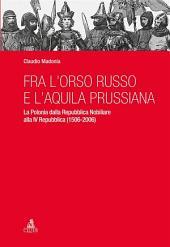 Fra l'orso russo e l'aquila prussiana: La Polonia dalla Repubblica Nobiliare alla IV Repubblica (1506-2006)