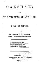 Oakshaw: Or, the Victims of Avarice: a Tale of Intrigue