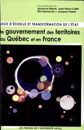 Jeux d'échelle et transformation de l'État: le gouvernement des territoires au Québec et en France
