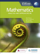 Mathematics for the IB Diploma: Analysis and Approaches HL Student Book